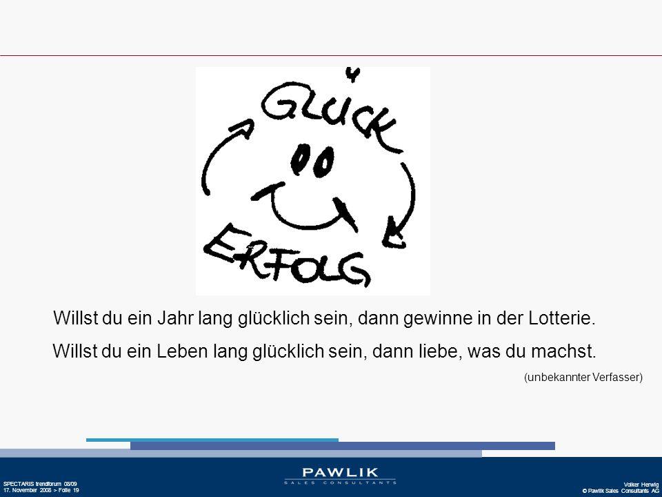 Volker Herwig © Pawlik Sales Consultants AG SPECTARIS trendforum 08/09 17. November 2008 > Folie 19 Willst du ein Jahr lang glücklich sein, dann gewin