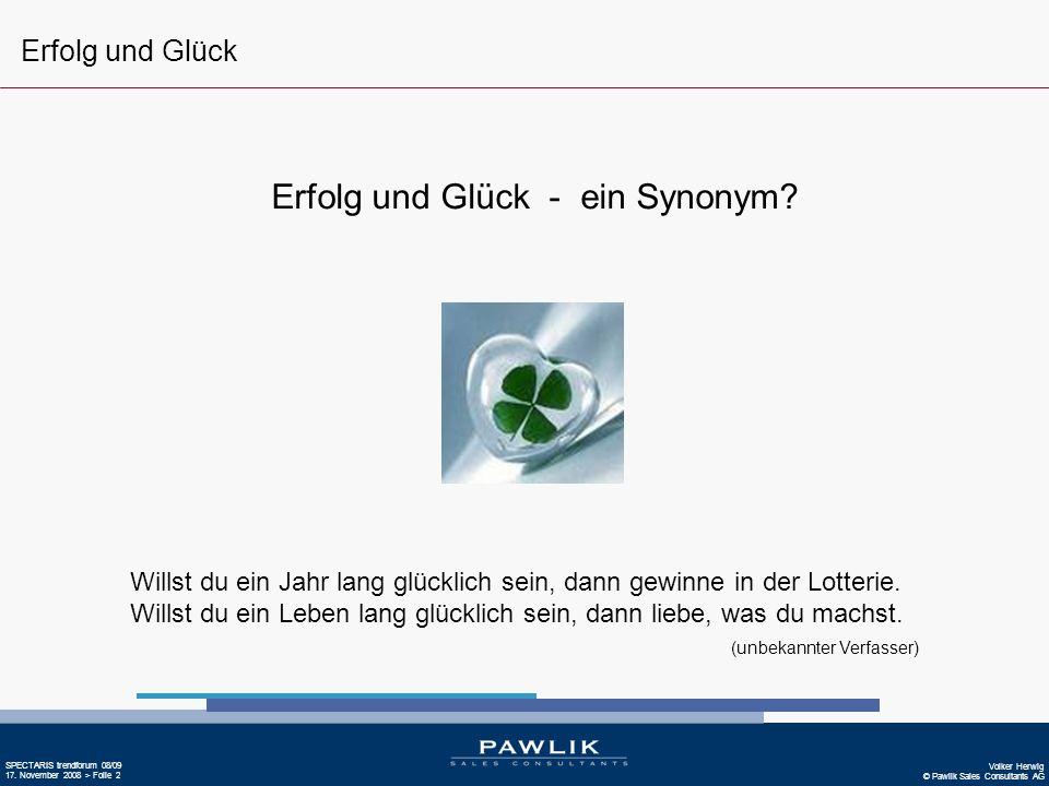 © Pawlik Sales Consultants AG SPECTARIS trendforum 08/09 17. November 2008 > Folie 2 Erfolg und Glück - ein Synonym? Willst du ein Jahr lang glücklich