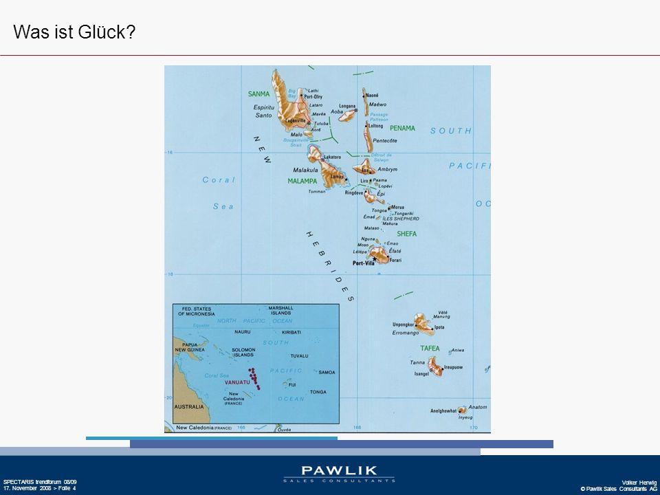 Volker Herwig © Pawlik Sales Consultants AG SPECTARIS trendforum 08/09 17. November 2008 > Folie 4 Vanuatu Was ist Glück?