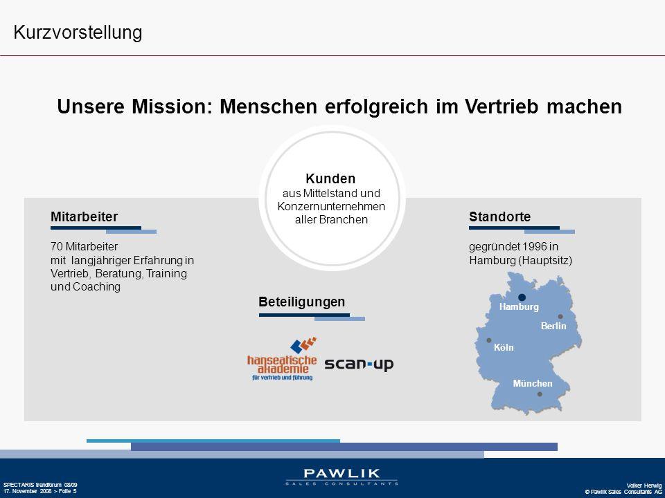 Volker Herwig © Pawlik Sales Consultants AG SPECTARIS trendforum 08/09 17. November 2008 > Folie 5 Unsere Mission: Menschen erfolgreich im Vertrieb ma