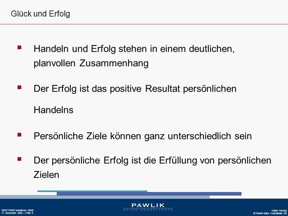 Volker Herwig © Pawlik Sales Consultants AG SPECTARIS trendforum 08/09 17. November 2008 > Folie 8 Glück und Erfolg Handeln und Erfolg stehen in einem