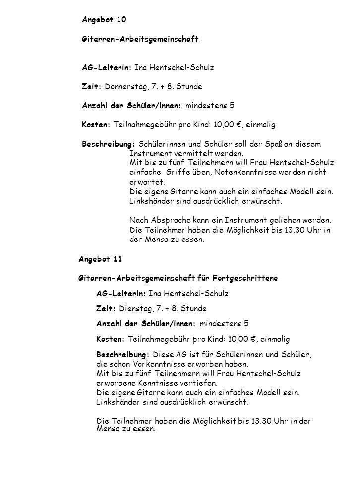 Angebot 10 Gitarren-Arbeitsgemeinschaft AG-Leiterin: Ina Hentschel-Schulz Zeit: Donnerstag, 7. + 8. Stunde Anzahl der Schüler/innen: mindestens 5 Kost