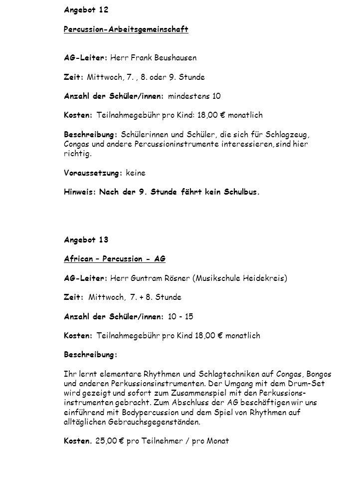 Angebot 12 Percussion-Arbeitsgemeinschaft AG-Leiter: Herr Frank Beushausen Zeit: Mittwoch, 7., 8. oder 9. Stunde Anzahl der Schüler/innen: mindestens
