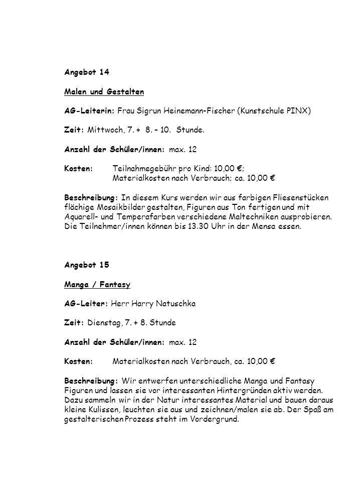 Angebot 14 Malen und Gestalten AG-Leiterin: Frau Sigrun Heinemann-Fischer (Kunstschule PINX) Zeit: Mittwoch, 7. + 8. – 10. Stunde. Anzahl der Schüler/