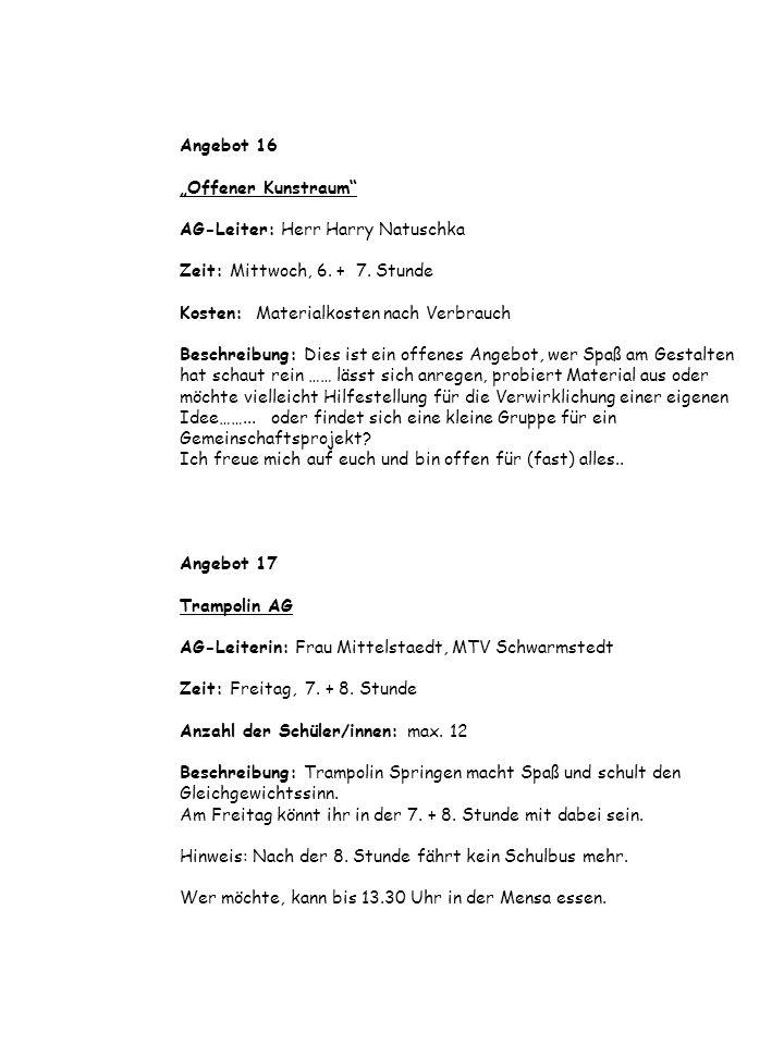 Angebot 16 Offener Kunstraum AG-Leiter: Herr Harry Natuschka Zeit: Mittwoch, 6. + 7. Stunde Kosten: Materialkosten nach Verbrauch Beschreibung: Dies i
