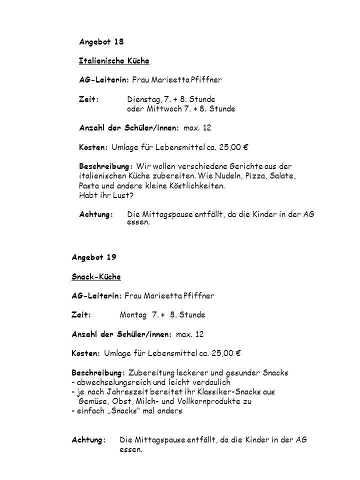 Angebot 19 Snack-Küche AG-Leiterin: Frau Marieetta Pfiffner Zeit: Montag 7. + 8. Stunde Anzahl der Schüler/innen: max. 12 Kosten: Umlage für Lebensmit