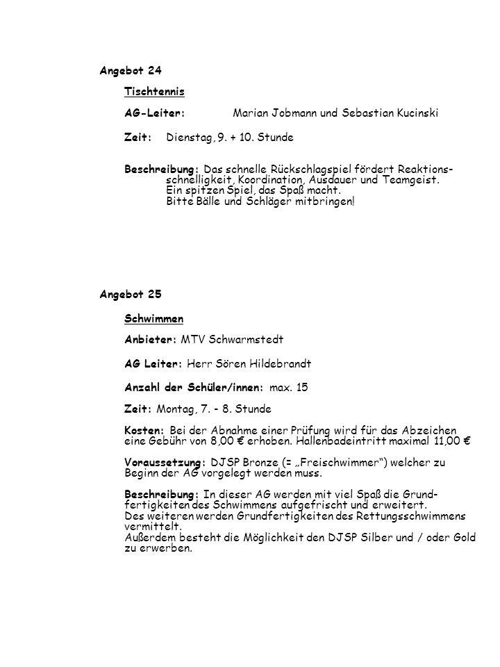 Angebot 24 Tischtennis AG-Leiter: Marian Jobmann und Sebastian Kucinski Zeit: Dienstag, 9. + 10. Stunde Beschreibung: Das schnelle Rückschlagspiel för