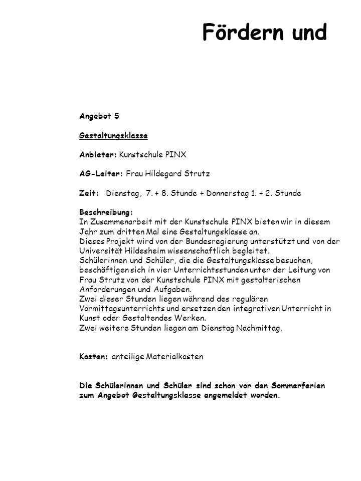 Angebot 5 Gestaltungsklasse Anbieter: Kunstschule PINX AG-Leiter: Frau Hildegard Strutz Zeit: Dienstag, 7. + 8. Stunde + Donnerstag 1. + 2. Stunde Bes