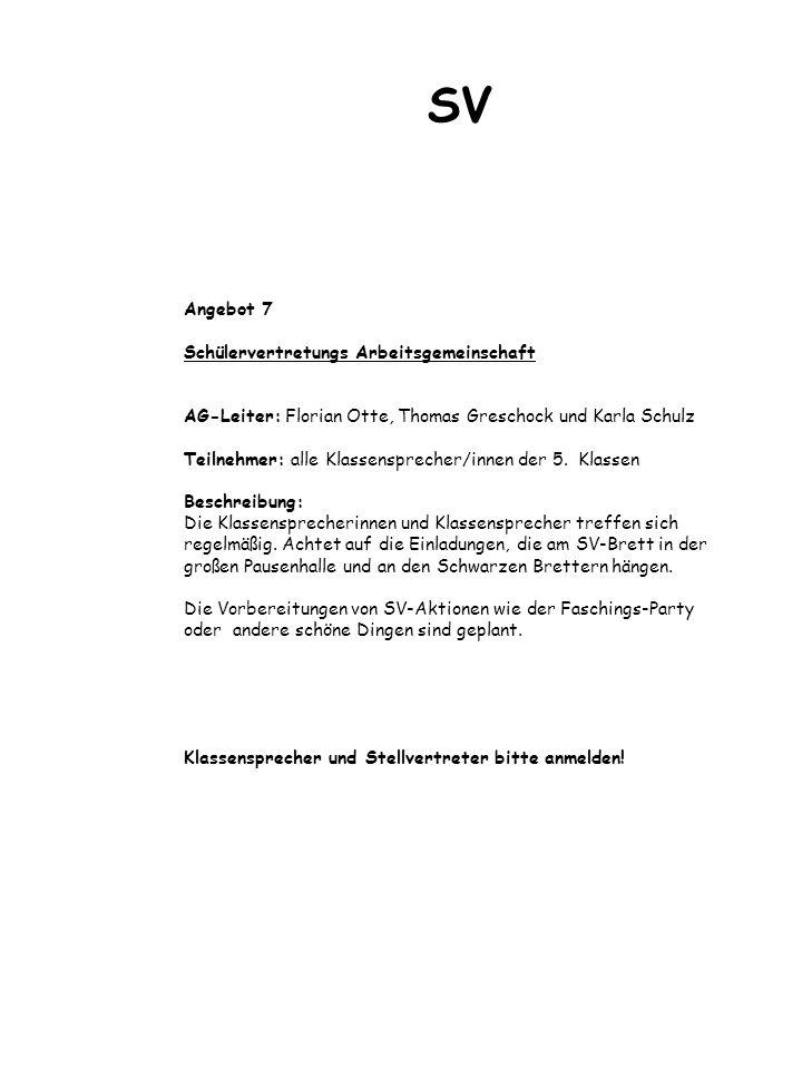 Angebot 7 Schülervertretungs Arbeitsgemeinschaft AG-Leiter: Florian Otte, Thomas Greschock und Karla Schulz Teilnehmer: alle Klassensprecher/innen der