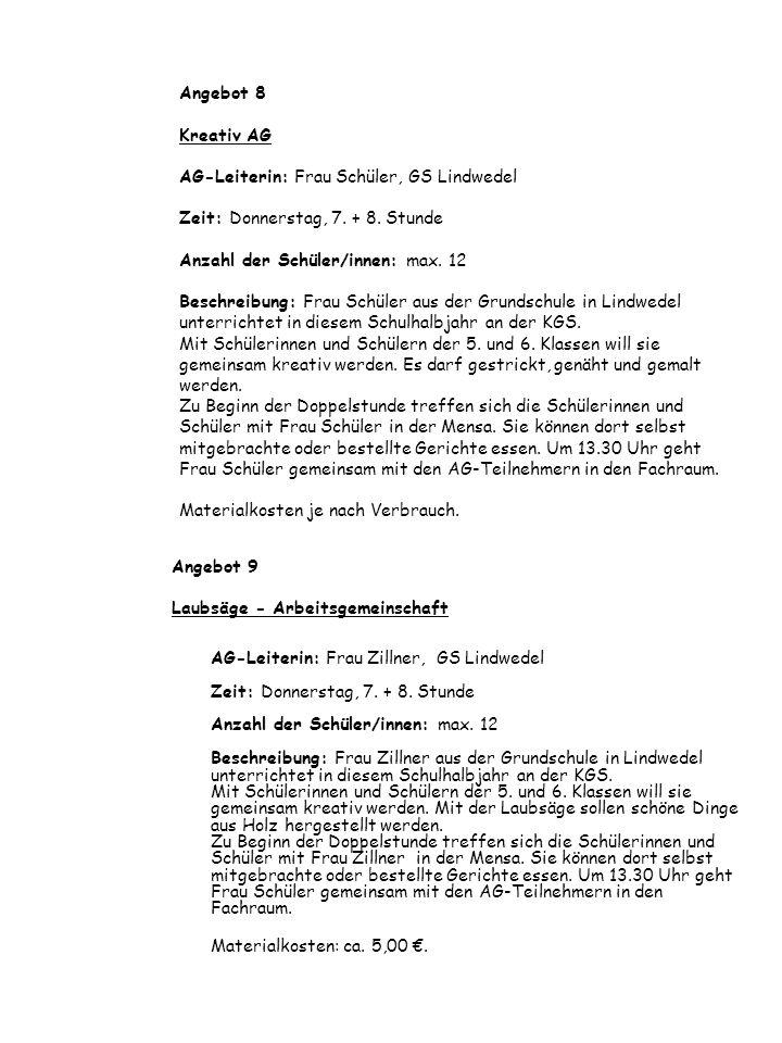 Angebot 8 Kreativ AG AG-Leiterin: Frau Schüler, GS Lindwedel Zeit: Donnerstag, 7. + 8. Stunde Anzahl der Schüler/innen: max. 12 Beschreibung: Frau Sch