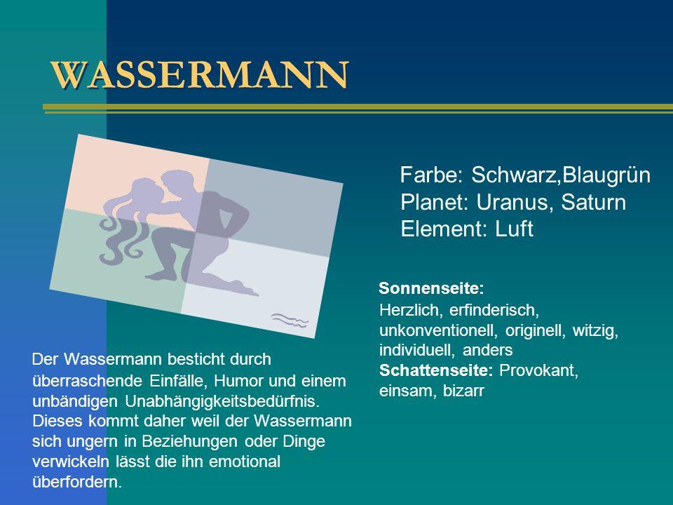 WASSERMANN Farbe: Schwarz,Blaugrün Planet: Uranus, Saturn Element: Luft Der Wassermann besticht durch überraschende Einfälle, Humor und einem unbändig