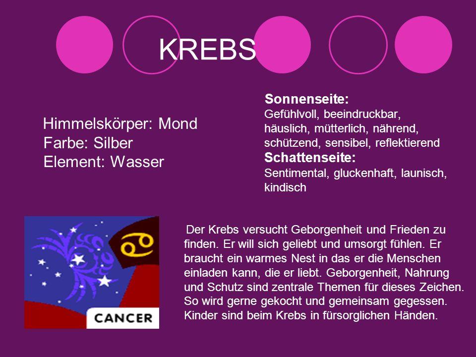 KREBS Himmelskörper: Mond Farbe: Silber Element: Wasser Der Krebs versucht Geborgenheit und Frieden zu finden. Er will sich geliebt und umsorgt fühlen