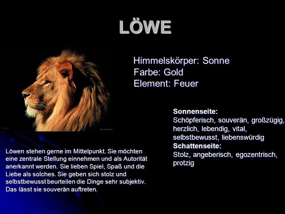 LÖWE LÖWE Löwen stehen gerne im Mittelpunkt. Sie möchten eine zentrale Stellung einnehmen und als Autorität anerkannt werden. Sie lieben Spiel, Spaß u