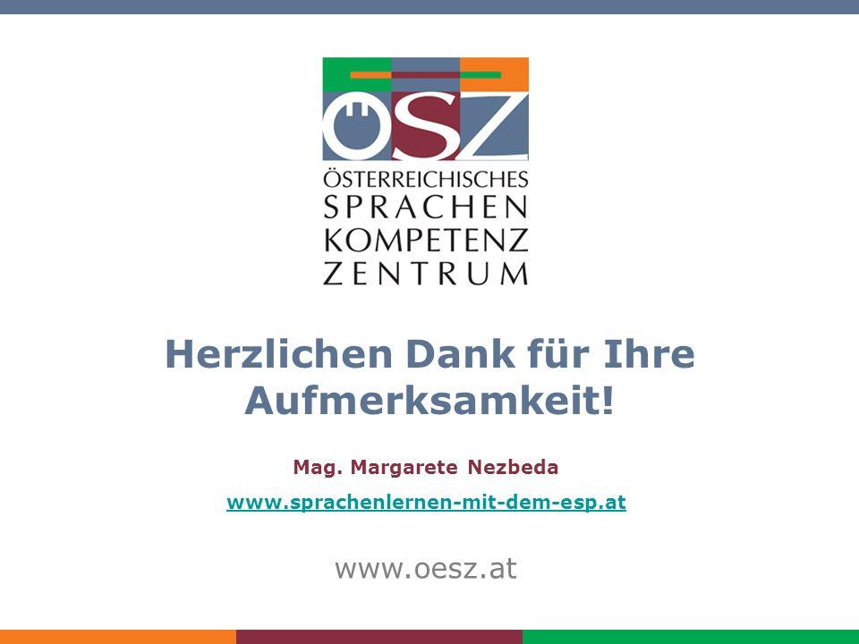 Aus der Praxis der ESP-Arbeit www.oesz.at Herzlichen Dank für Ihre Aufmerksamkeit! Mag. Margarete Nezbeda www.sprachenlernen-mit-dem-esp.at www.oesz.a