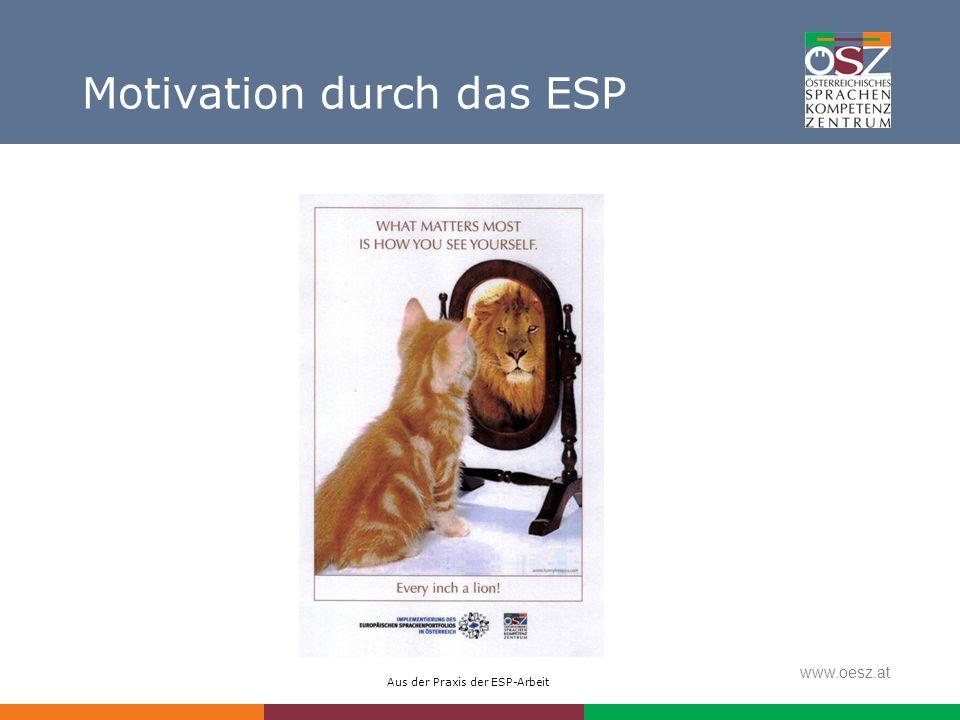 Aus der Praxis der ESP-Arbeit www.oesz.at Motivation durch das ESP
