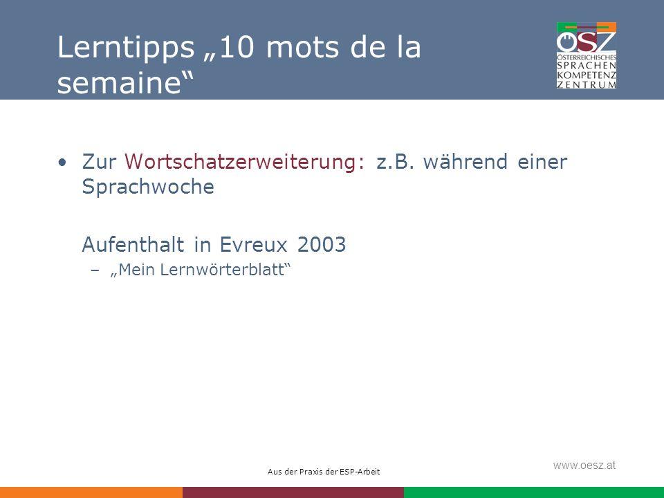 Aus der Praxis der ESP-Arbeit www.oesz.at Lerntipps 10 mots de la semaine Zur Wortschatzerweiterung: z.B. während einer Sprachwoche Aufenthalt in Evre