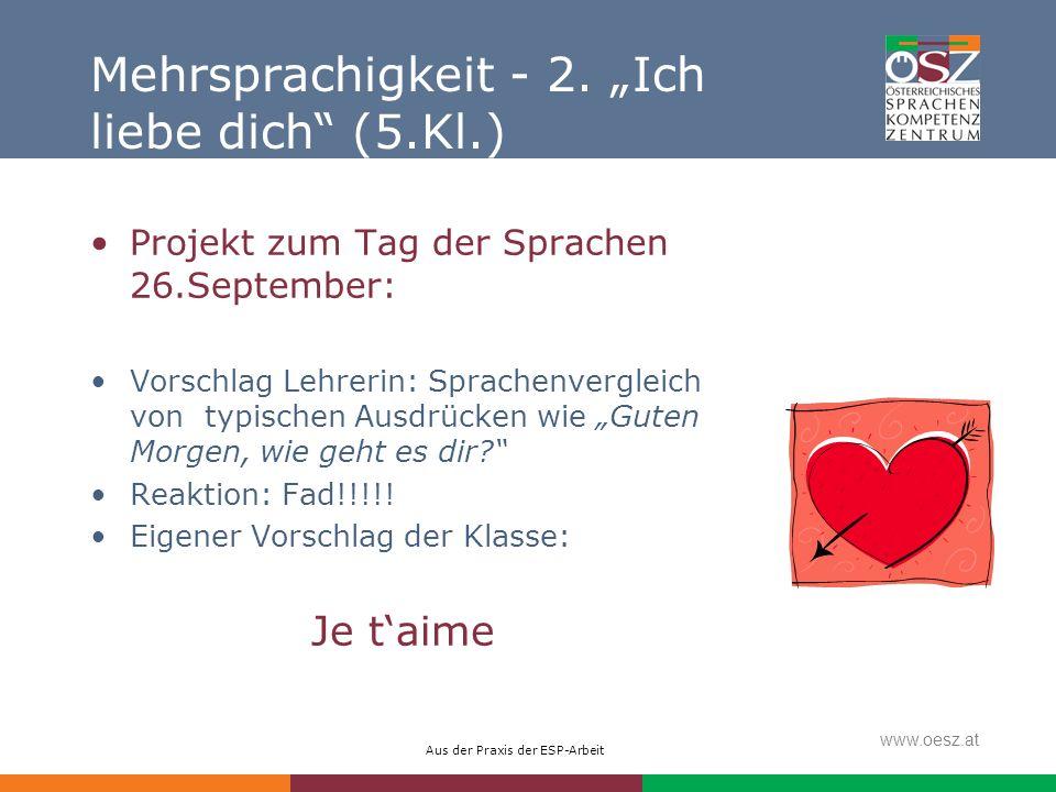 Aus der Praxis der ESP-Arbeit www.oesz.at Mehrsprachigkeit - 2. Ich liebe dich (5.Kl.) Projekt zum Tag der Sprachen 26.September: Vorschlag Lehrerin: