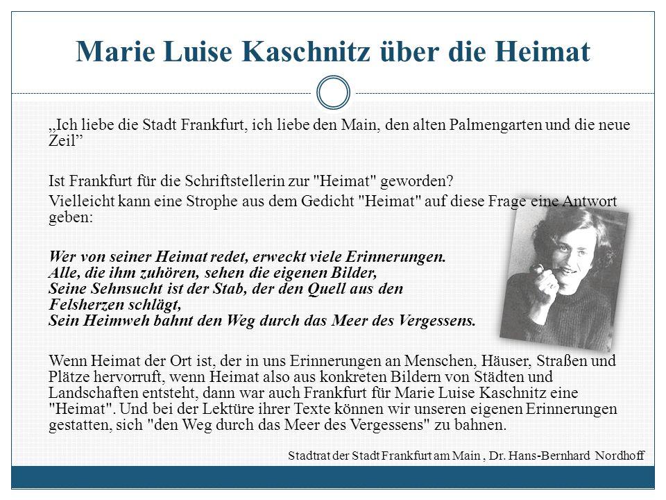 Marie Luise Kaschnitz über die Heimat Ich liebe die Stadt Frankfurt, ich liebe den Main, den alten Palmengarten und die neue Zeil Ist Frankfurt für di