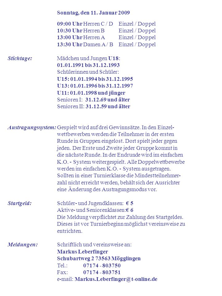 Meldeschluß:Dienstag, den 07.Januar 2009 ( Posteingang ) Auslosung:Donnerstag, den 08.