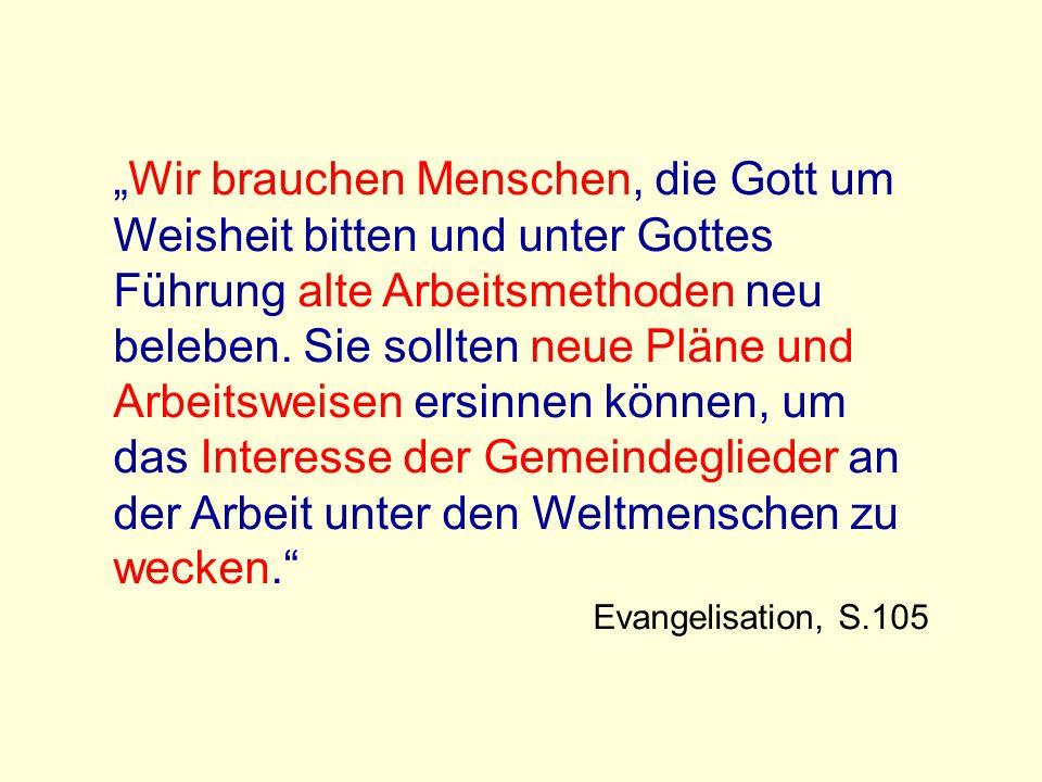 Wir brauchen Menschen, die Gott um Weisheit bitten und unter Gottes Führung alte Arbeitsmethoden neu beleben.