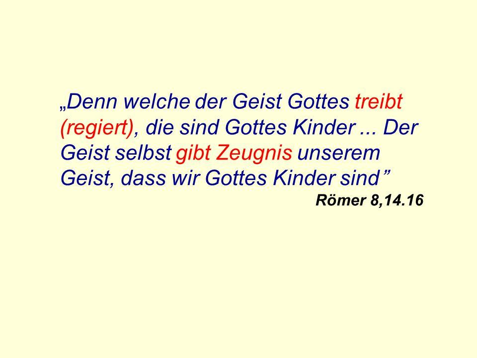 Denn welche der Geist Gottes treibt (regiert), die sind Gottes Kinder...