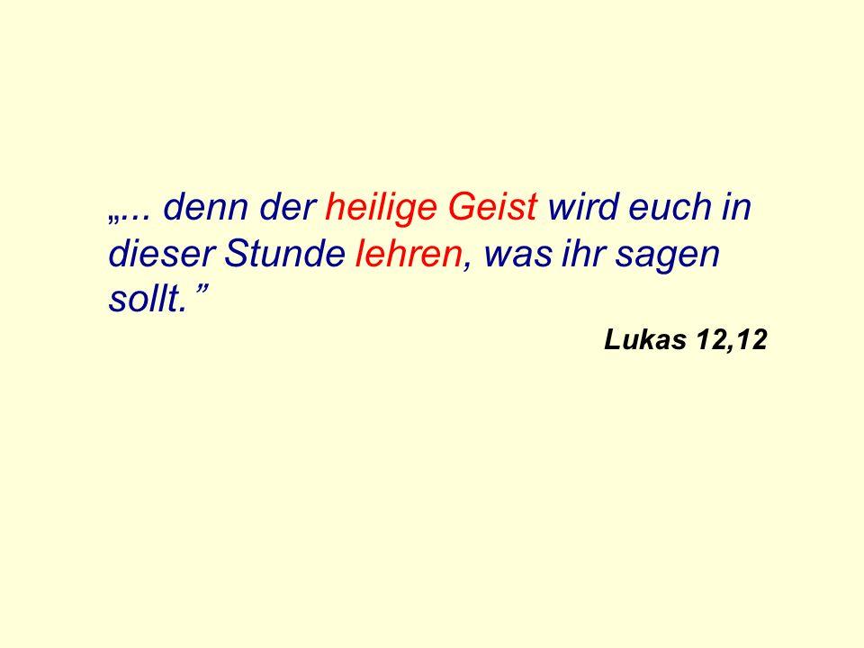 ... denn der heilige Geist wird euch in dieser Stunde lehren, was ihr sagen sollt. Lukas 12,12