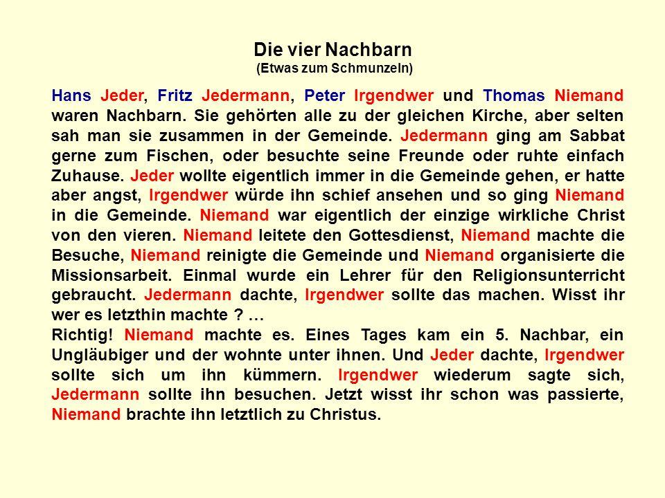 Hans Jeder, Fritz Jedermann, Peter Irgendwer und Thomas Niemand waren Nachbarn.