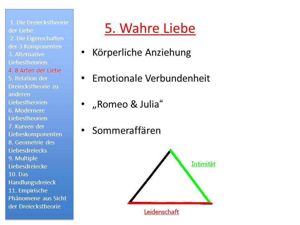 5. Wahre Liebe Körperliche Anziehung Emotionale Verbundenheit Romeo & Julia Sommeraffären 1. Die Dreieckstheorie der Liebe 2. Die Eigenschaften der 3