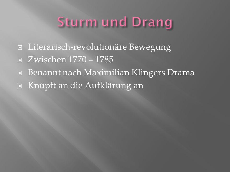 Literarisch-revolutionäre Bewegung Zwischen 1770 – 1785 Benannt nach Maximilian Klingers Drama Knüpft an die Aufklärung an