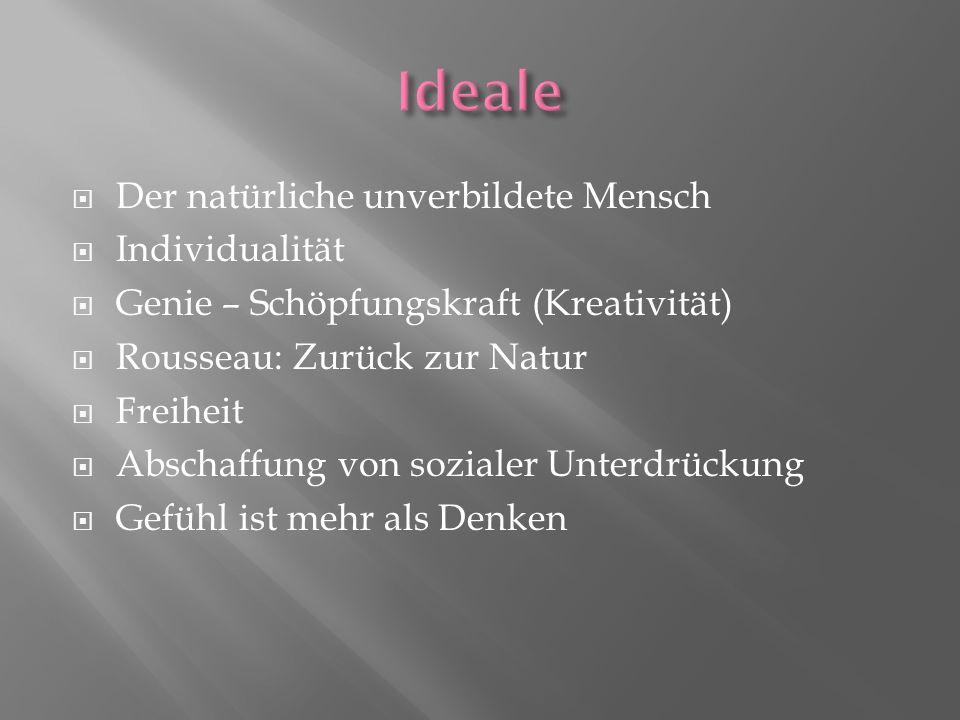 Der natürliche unverbildete Mensch Individualität Genie – Schöpfungskraft (Kreativität) Rousseau: Zurück zur Natur Freiheit Abschaffung von sozialer Unterdrückung Gefühl ist mehr als Denken
