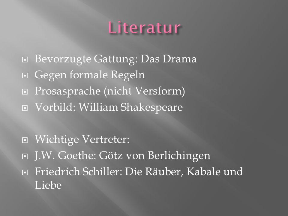 Bevorzugte Gattung: Das Drama Gegen formale Regeln Prosasprache (nicht Versform) Vorbild: William Shakespeare Wichtige Vertreter: J.W. Goethe: Götz vo