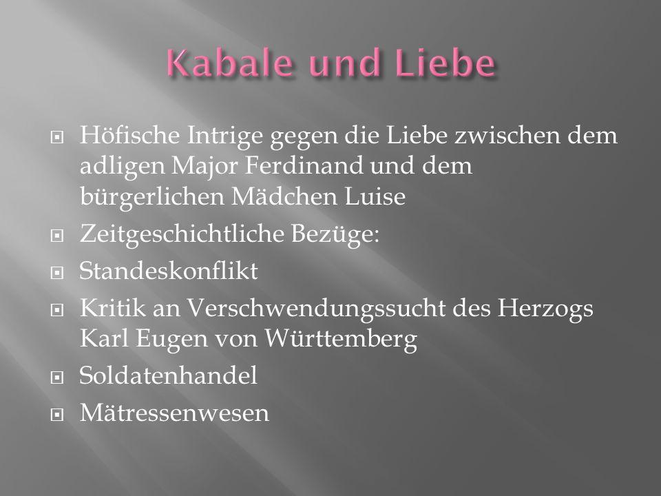 Höfische Intrige gegen die Liebe zwischen dem adligen Major Ferdinand und dem bürgerlichen Mädchen Luise Zeitgeschichtliche Bezüge: Standeskonflikt Kr