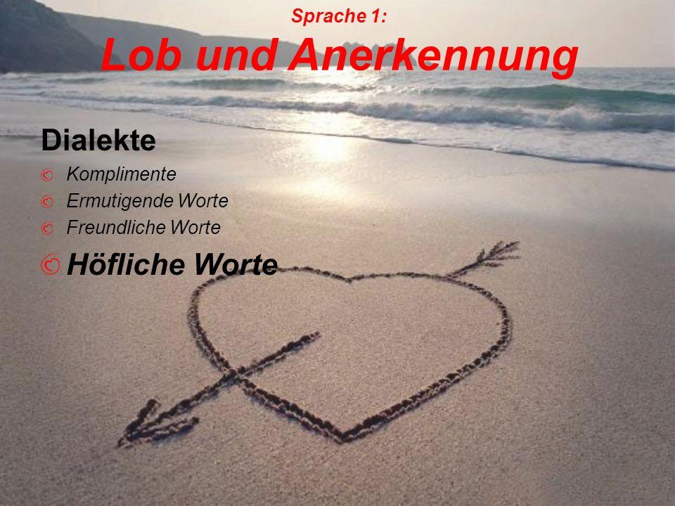 Dialekte Komplimente Ermutigende Worte Freundliche Worte Höfliche Worte Sprache 1: Lob und Anerkennung