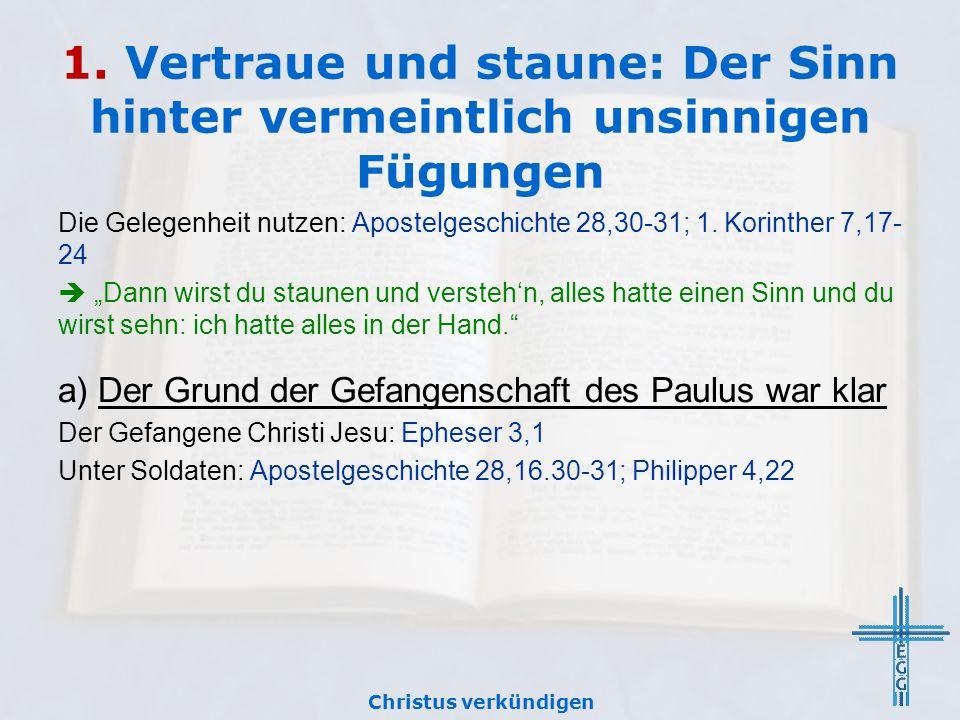1. Vertraue und staune: Der Sinn hinter vermeintlich unsinnigen Fügungen Die Gelegenheit nutzen: Apostelgeschichte 28,30-31; 1. Korinther 7,17- 24 Dan