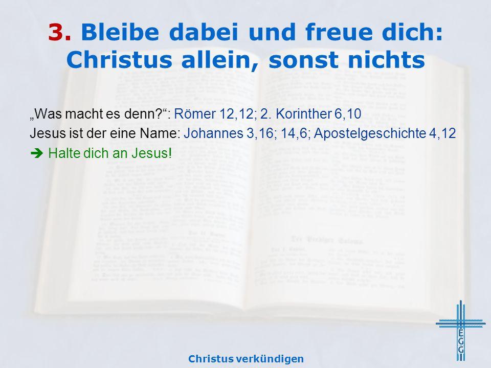 3.Bleibe dabei und freue dich: Christus allein, sonst nichts Was macht es denn?: Römer 12,12; 2.