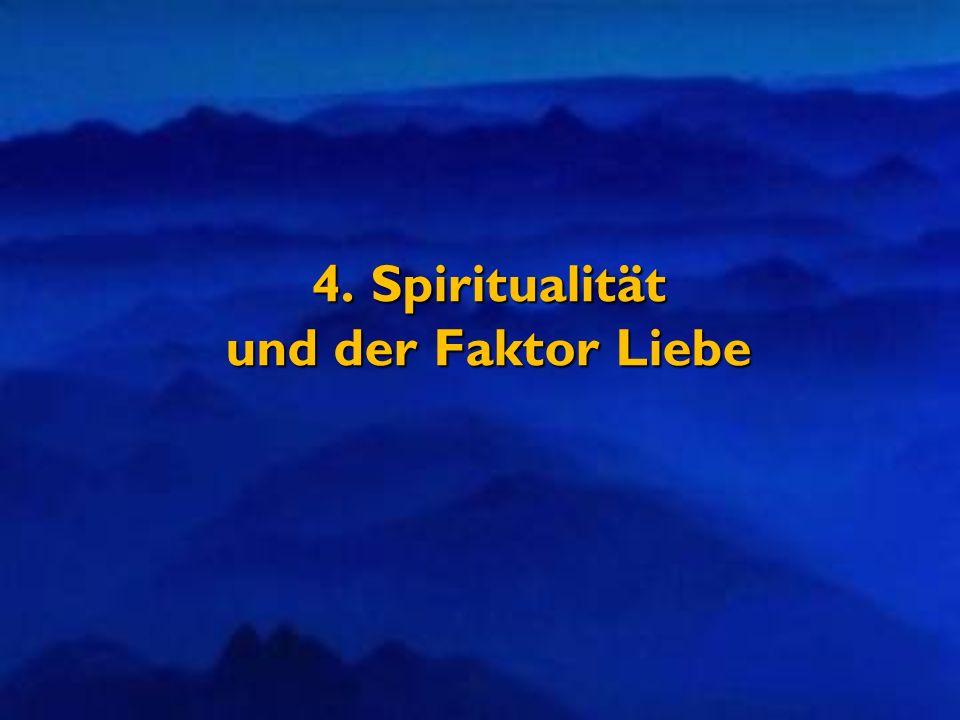 4. Spiritualität und der Faktor Liebe