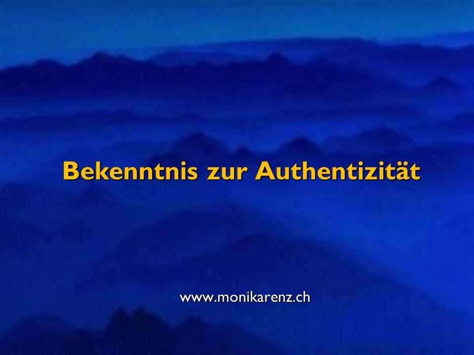 Bekenntnis zur Authentizität www.monikarenz.ch
