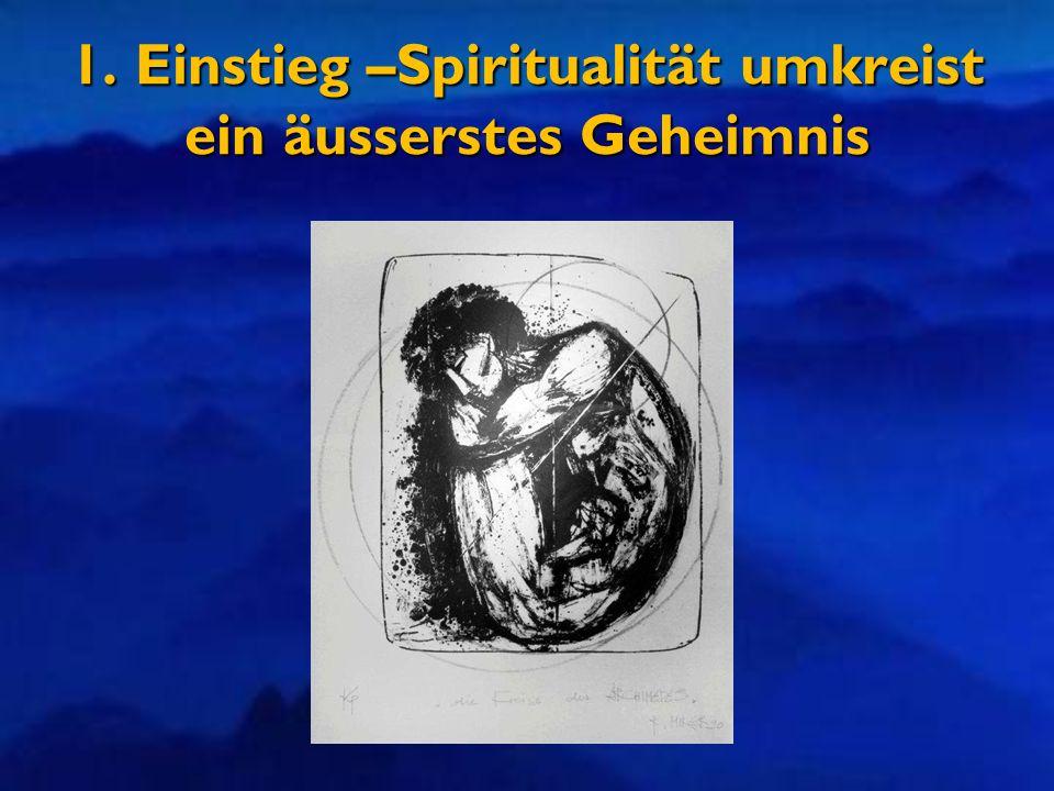 1. Einstieg –Spiritualität umkreist ein äusserstes Geheimnis