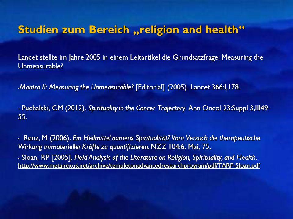 Studien zum Bereich religion and health Lancet stellte im Jahre 2005 in einem Leitartikel die Grundsatzfrage: Measuring the Unmeasurable? Mantra II: M