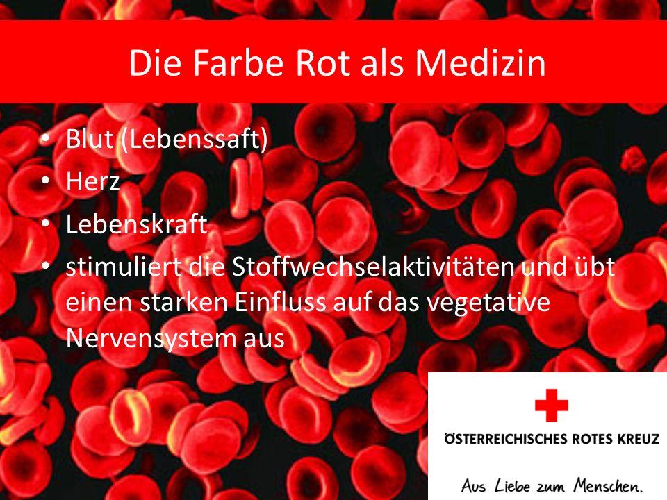 Die Farbe Rot als Medizin Blut (Lebenssaft) Herz Lebenskraft stimuliert die Stoffwechselaktivitäten und übt einen starken Einfluss auf das vegetative Nervensystem aus