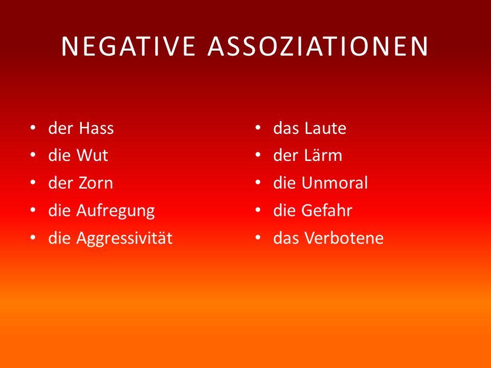 NEGATIVE ASSOZIATIONEN der Hass die Wut der Zorn die Aufregung die Aggressivität das Laute der Lärm die Unmoral die Gefahr das Verbotene