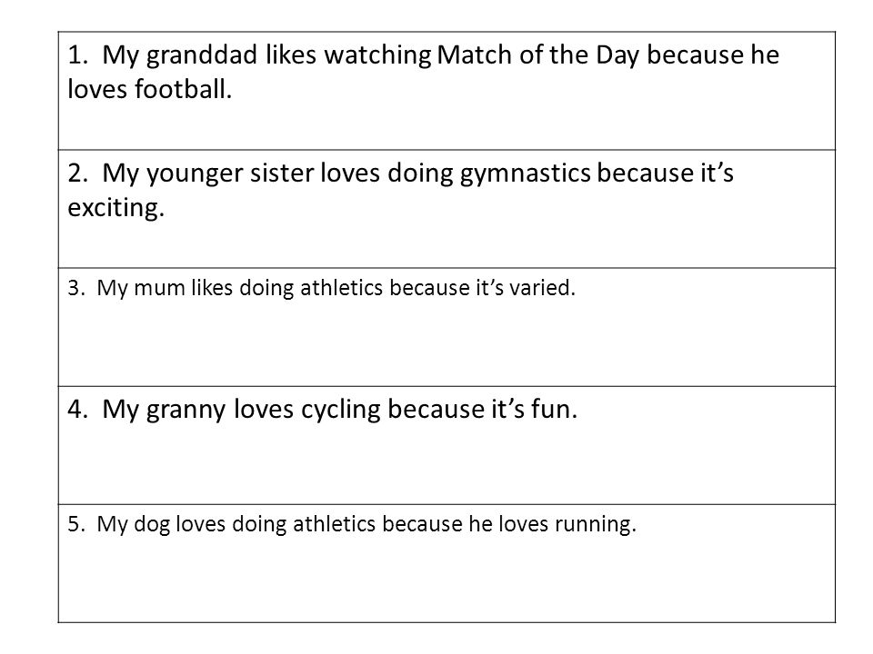 1. My granddad likes watching Match of the Day because he loves football.