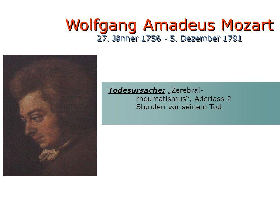Todesursache: Zerebral- rheumatismus, Aderlass 2 Stunden vor seinem Tod Wolfgang Amadeus Mozart 27. Jänner 1756 - 5. Dezember 1791 Wolfgang Amadeus Mo