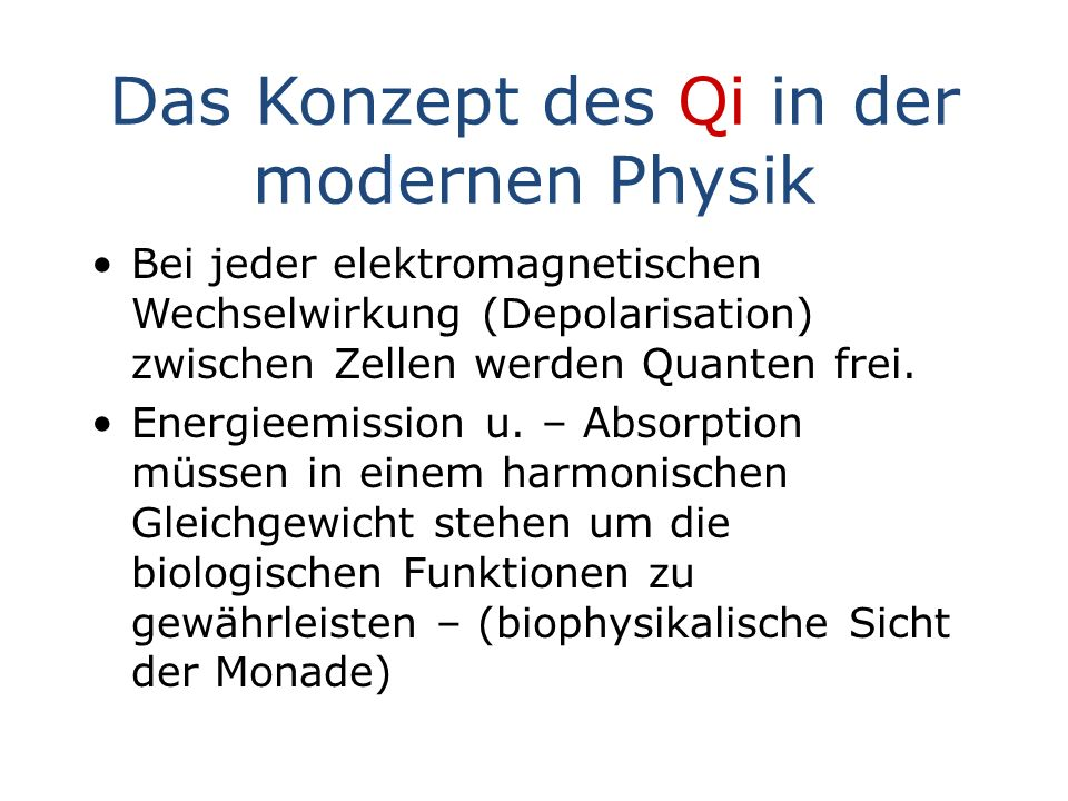 Das Konzept des Qi in der modernen Physik Bei jeder elektromagnetischen Wechselwirkung (Depolarisation) zwischen Zellen werden Quanten frei. Energieem