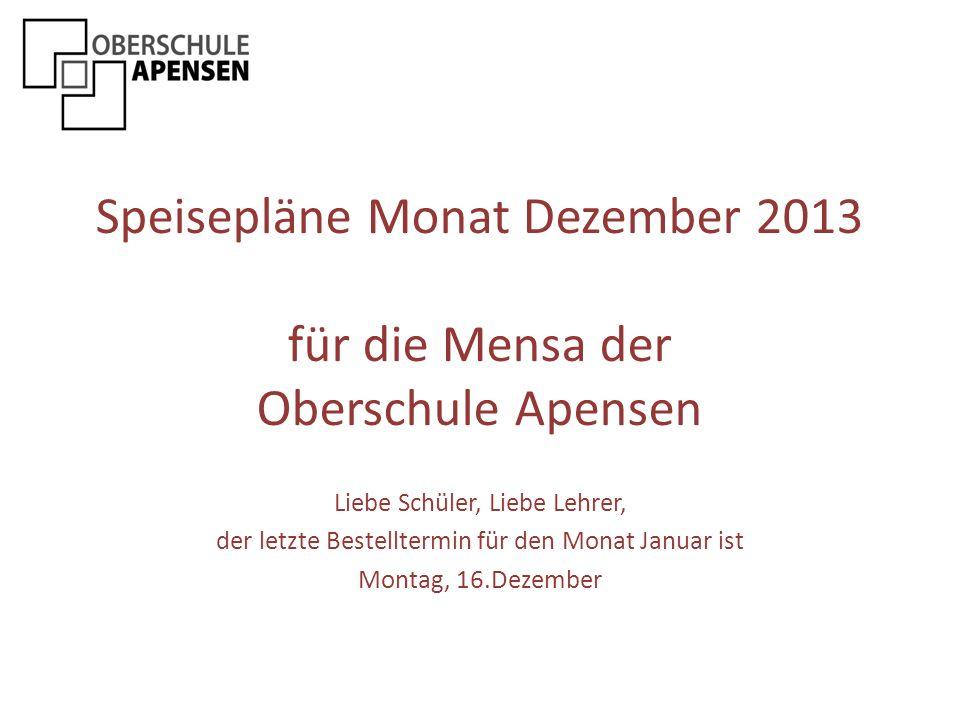Speisepläne Monat Dezember 2013 für die Mensa der Oberschule Apensen Liebe Schüler, Liebe Lehrer, der letzte Bestelltermin für den Monat Januar ist Mo