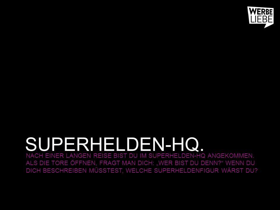 SUPERHELDEN-HQ. NACH EINER LANGEN REISE BIST DU IM SUPERHELDEN-HQ ANGEKOMMEN.