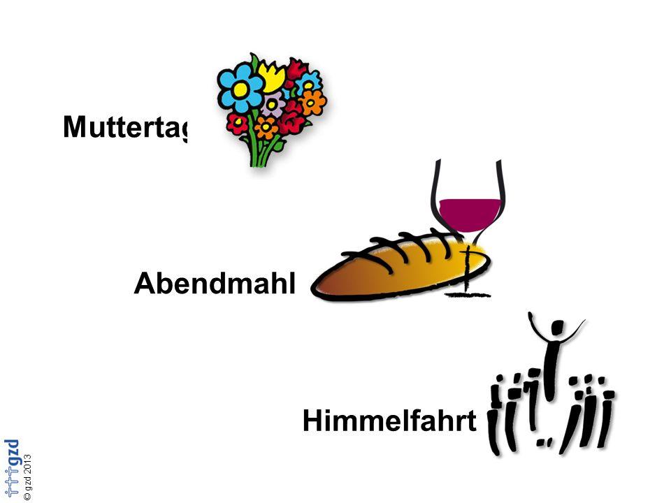 © gzd 2013 Muttertag Abendmahl Himmelfahrt