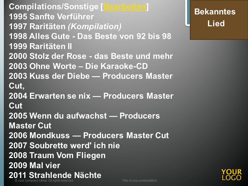 © your company name. All rights reserved.Title of your presentation Bekanntes Lied Compilations/Sonstige [Bearbeiten]Bearbeiten 1995 Sanfte Verführer