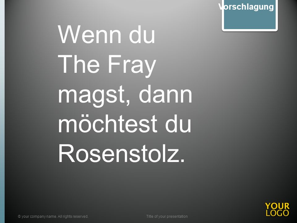 © your company name. All rights reserved.Title of your presentation Vorschlagung Wenn du The Fray magst, dann möchtest du Rosenstolz.