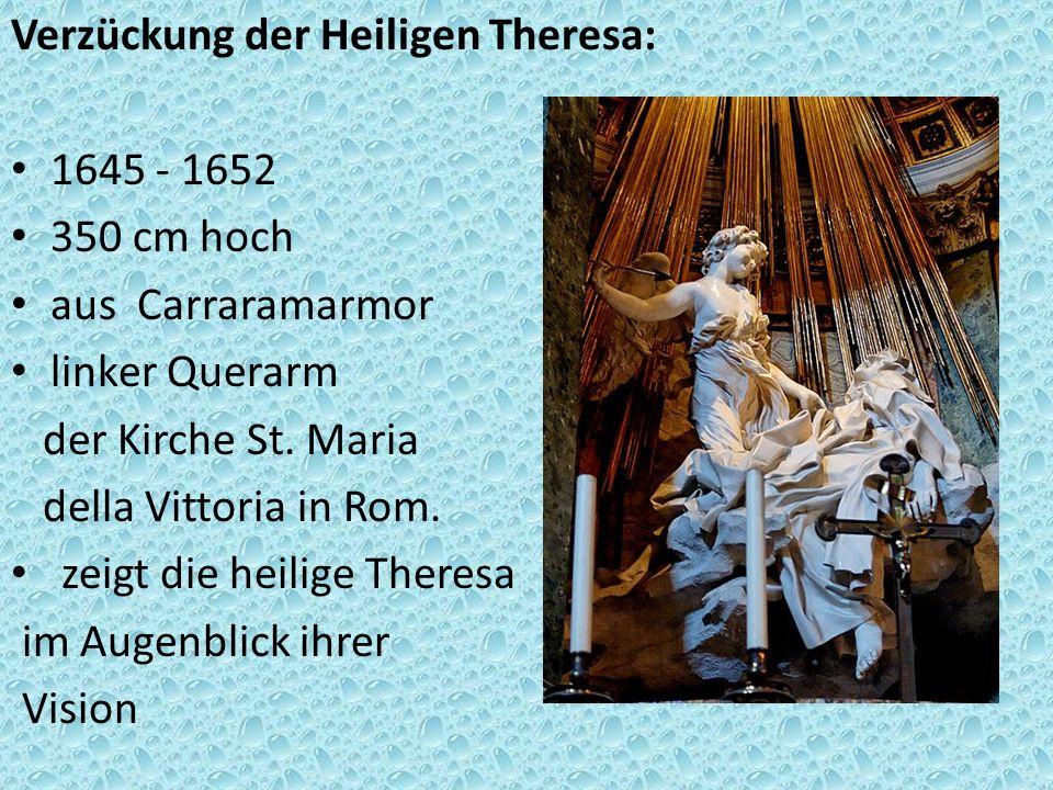 Verzückung der Heiligen Theresa: 1645 - 1652 350 cm hoch aus Carraramarmor linker Querarm der Kirche St. Maria della Vittoria in Rom. zeigt die heilig
